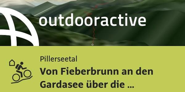 MTB Transalptour im Pillerseetal: Von Fieberbrunn an den Gardasee über die Glocknerstraße und ...