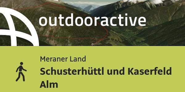 Wanderung im Meraner Land: Schusterhüttl und Kaserfeld Alm