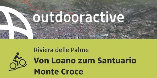 Mountainbike-tour an der Riviera delle Palme: Von Loano zum Santuario Monte Croce
