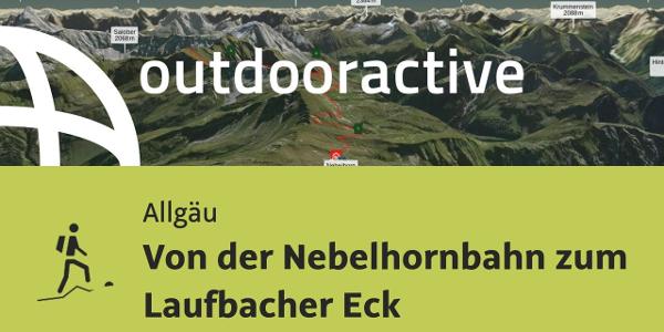 Bergtour im Allgäu: Von der Nebelhornbahn zum Laufbacher Eck