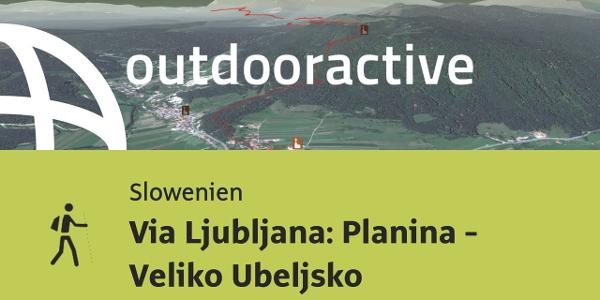 Pilgerweg in Slowenien: Via Ljubljana: Planina - Veliko Ubeljsko