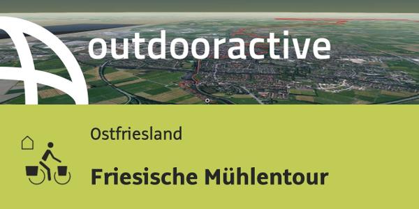 Fernradtour in Ostfriesland: Friesische Mühlentour
