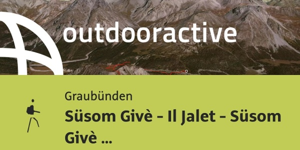 Bergtour in Graubünden: Süsom Givè - Il Jalet - Süsom Givè (kurze Rundwanderung)