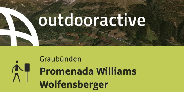 Themenweg in Graubünden: Promenada Williams Wolfensberger