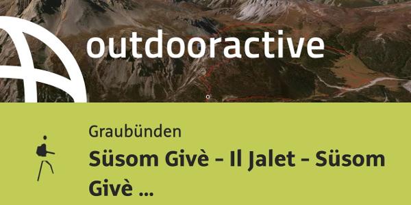 Bergtour in Graubünden: Süsom Givè - Il Jalet - Süsom Givè (lange Rundwanderung)