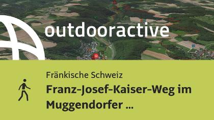 Wanderung in der Fränkischen Schweiz: Franz-Josef-Kaiser-Weg im Muggendorfer Gebürg