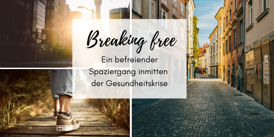 Breaking Free - Ein befreiender Spaziergang inmitten der Gesundheitskrise
