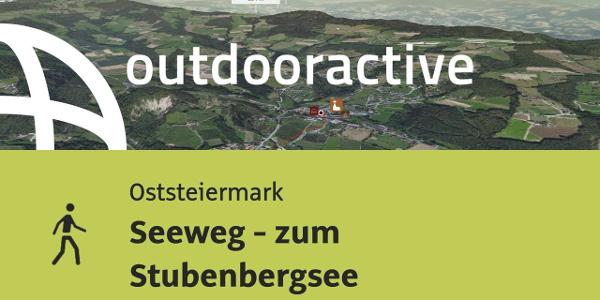 Wanderung in der Oststeiermark: Seeweg - zum Stubenbergsee
