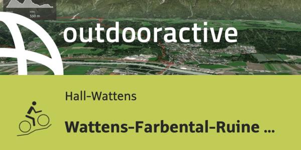 Mountainbike-tour in Hall-Wattens: Wattens-Farbental-Ruine Thauer-Rechnehof-Rum-Baumkirchen